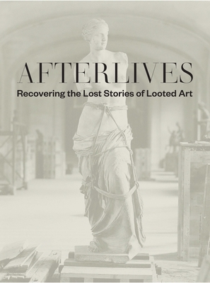 Afterlives: Recovering the Lost Stories of Looted Art cover