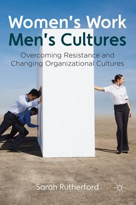 Women's Work, Men's Cultures: Overcoming Resistance and Changing Organizational Cultures Cover Image