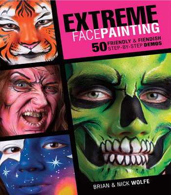 Extreme Face Painting: 50 Friendly & Fiendish Step-By-Step Demos [With DVD] Cover Image