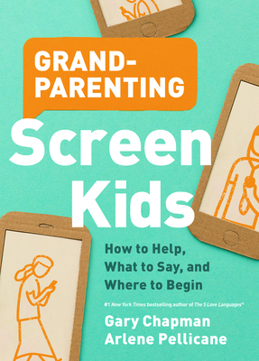 Grandparenting Screen Kids: How to Help, What to Say, and Where to Begin Cover Image