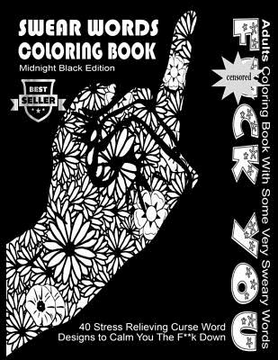 Swear Word Coloring Book: Midnight Black Edition Best Seller Adults Coloring Book With Some Very Sweary Words: 40 Stress Relieving Curse Word De (Adult Coloring Book #5) Cover Image