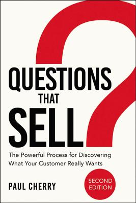 Questions That Sell: The Powerful Process for Discovering What Your Customer Really Wants Cover Image