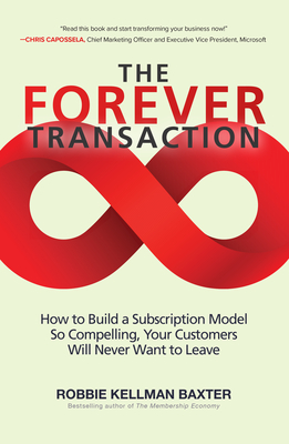The Forever Transaction: How to Build a Subscription Model So Compelling, Your Customers Will Never Want to Leave Cover Image