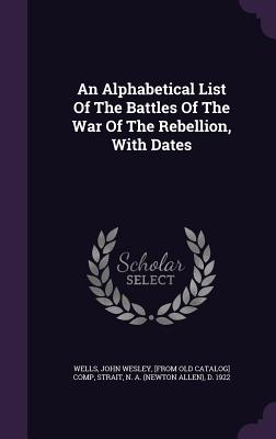 An Alphabetical List of the Battles of the War of the Rebellion, with Dates Cover Image