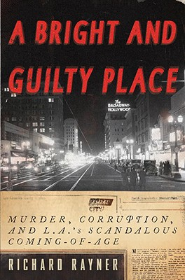 A Bright and Guilty Place: Murder, Corruption, and L.A.'s Scandalous Coming of Age Cover Image