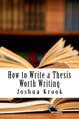 How to Write a Thesis Worth Writing Cover Image
