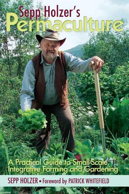 Sepp Holzer's Permaculture: A Practical Guide to Small-Scale, Integrative Farming and Gardening Cover Image