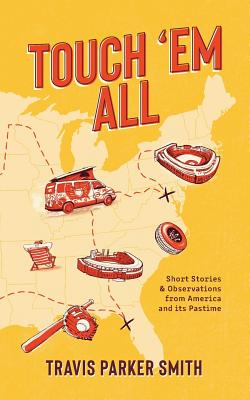 Touch 'em All: Short Stories and Observations from America and its Pastime Cover Image