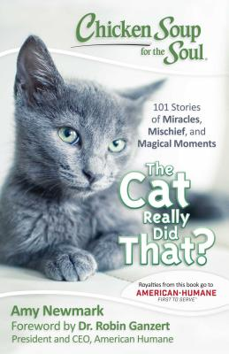 Chicken Soup for the Soul: The Cat Really Did That?: 101 Stories of Miracles, Mischief and Magical Moments Cover Image