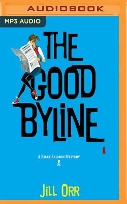 The Good Byline: A Riley Ellison Mystery Cover Image