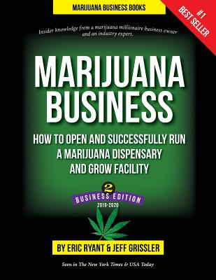 Marijuana Business: How to Open and Successfully Run a Marijuana Dispensary and Grow Facility Cover Image