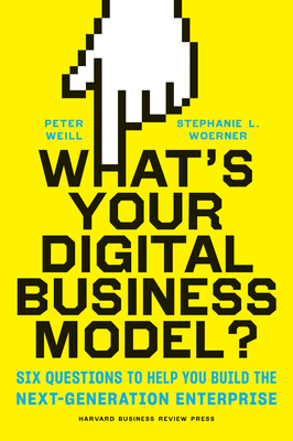 What's Your Digital Business Model?: Six Questions to Help You Build the Next-Generation Enterprise Cover Image