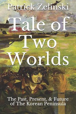 Tale of Two Worlds: The Past, Present, & Future of The Korean Peninsula Cover Image