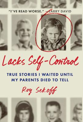 Lacks Self-Control: True Stories I Waited Until My Parents Died to Tell Cover Image