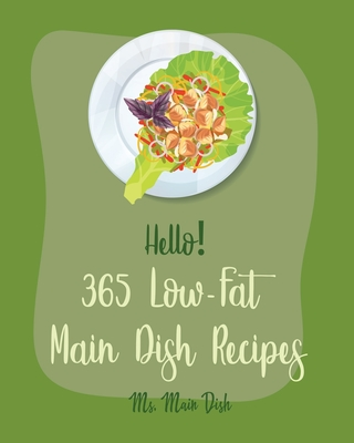 Hello! 365 Low-Fat Main Dish Recipes: Best Low-Fat Main Dish Cookbook Ever For Beginners [Book 1] Cover Image
