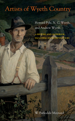 Artists of Wyeth Country: Howard Pyle, N. C. Wyeth, and Andrew Wyeth Cover Image