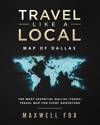 Travel Like a Local - Map of Dallas: The Most Essential Dallas (Texas) Travel Map for Every Adventure Cover Image