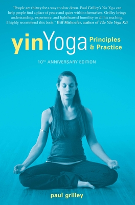 Yin Yoga: Principles and Practice -- 10th Anniversary Edition Cover Image