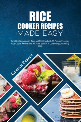 Rice Cooker Recipes Made Easy: Smell the Sensationally Tasty and Rich Food with 38 Popular Everyday Rice Cooker Recipes that will Make you Fall in Lo Cover Image