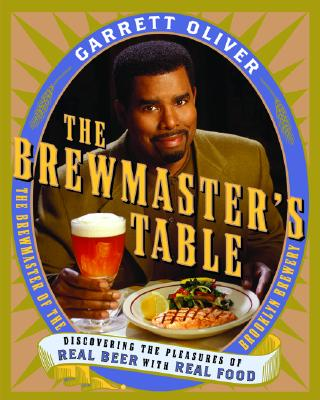 The Brewmaster's Table: Discovering the Pleasures of Real Beer with Real Food Cover Image
