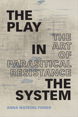 The Play in the System: The Art of Parasitical Resistance Cover Image