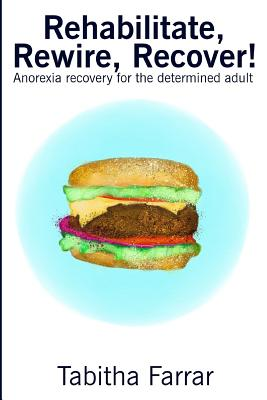 Rehabilitate, Rewire, Recover!: Anorexia recovery for the determined adult Cover Image