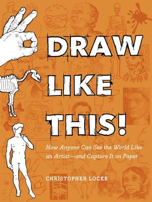 Draw Like This!: How Anyone Can See the World Like an Artist--and Capture It on Paper Cover Image