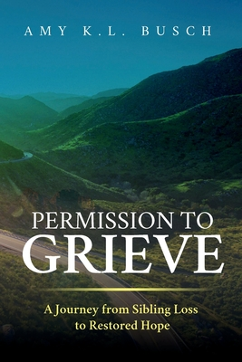 Permission to Grieve: A Journey from Sibling Loss to Restored Hope Cover Image