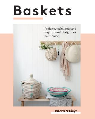 Baskets: Projects, techniques and inspirational designs for you and your home Cover Image