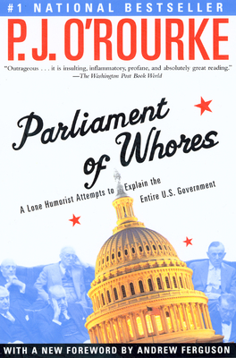 Parliament of Whores: A Lone Humorist Attempts to Explain the Entire U.S. Government Cover Image