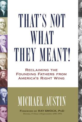 That's Not What They Meant!: Reclaiming the Founding Fathers from America's Right Wing Cover Image