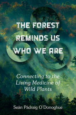 The Forest Reminds Us Who We Are: Connecting to the Living Medicine of Wild Plants Cover Image