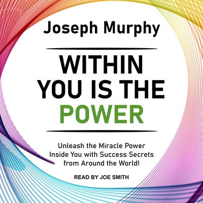 Within You Is the Power Lib/E: Unleash the Miracle Power Inside You with Success Secrets from Around the World! Cover Image