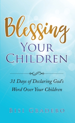 Blessing Your Children: 31 Days of Declaring God's Word Over Your Children Cover Image