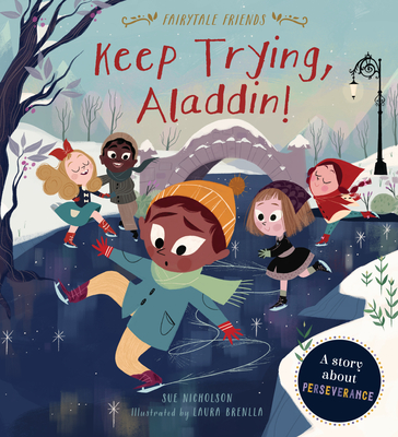 Keep Trying, Aladdin!: A Story about Perseverance (Fairytale Friends) Cover Image