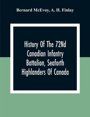History Of The 72Nd Canadian Infantry Battalion, Seaforth Highlanders Of Canada Cover Image