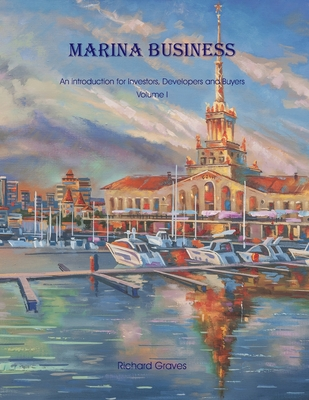 Marina Business - An introduction for Investors, Developers and Buyers - Volume 1 Cover Image