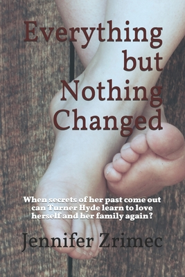 Everything but Nothing Changed: When secrets of her past come out can Turner Hyde learn to love herself and her family again? Cover Image