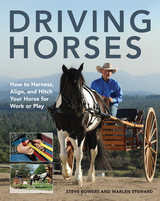 Driving Horses: How to Harness, Align, and Hitch your Horse for Work or Play Cover Image