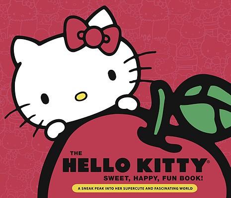 Hello Kitty Sweet, Happy, Fun Book!: A Sneak Peek Into Her Supercute World Cover Image