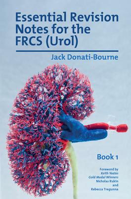 Essential Revision Notes for FRCS (Urol) - Book 1: The essential revision book for candidates preparing for the Intercollegiate FRCS (Urol) examinatio Cover Image