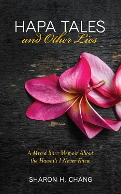Hapa Tales and Other Lies: A Mixed Race Memoir about the Hawai'i I Never Knew Cover Image