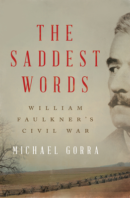 The Saddest Words: William Faulkner's Civil War Cover Image