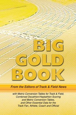 Track & Field News' Big Gold Book: Metric Conversion Tables for Track & Field, Combined Decathlon/Heptathlon Scoring and Metric Conversion Tables, and Cover Image