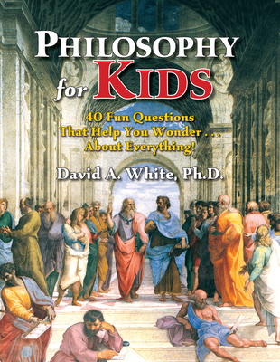 Philosophy for Kids: 40 Fun Questions That Help You Wonder about Everything! Cover Image