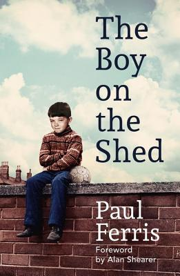The Boy on the Shed: Shortlisted for the William Hill Sports Book of the Year Award Cover Image