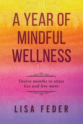 A Year of Mindful Wellness: Twelve Months to Stress Less and Live More Cover Image