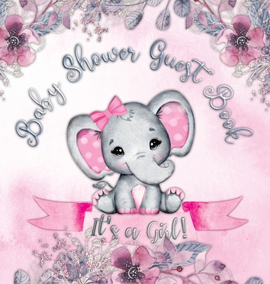 It's a Girl! Baby Shower Guest Book: Cute Elephant Tiny Baby Girl, Ribbon And Flowers With Letters Watercolor Pink Floral Theme Hardback Cover Image