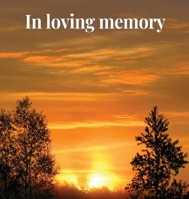 Memorial Guest Book (Hardback cover): Memory book, comments book, condolence book for funeral, remembrance, celebration of life, in loving memory fune Cover Image