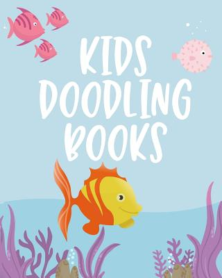 Kids Doodling Books: Blank Doodle Draw Sketch Book Cover Image